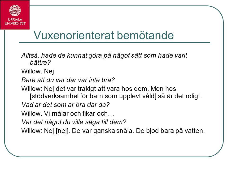 Vuxenorienterat bemötande Alltså, hade de kunnat göra på något sätt som hade varit bättre.