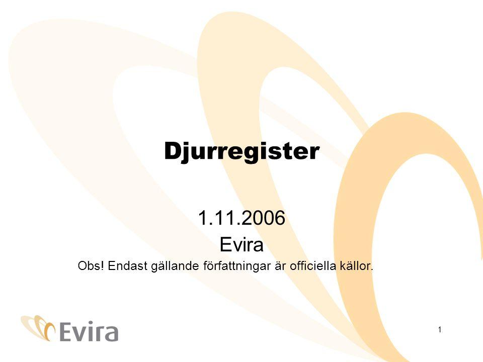 1 Djurregister 1.11.2006 Evira Obs! Endast gällande författningar är officiella källor.