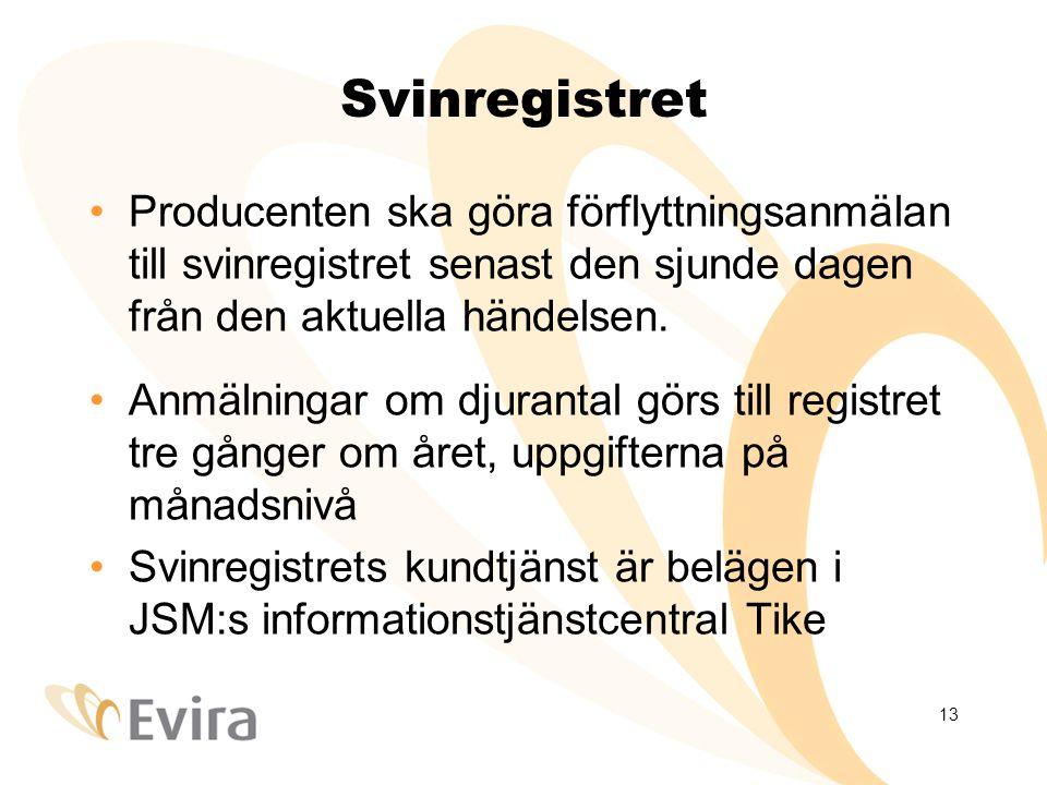 13 Svinregistret Producenten ska göra förflyttningsanmälan till svinregistret senast den sjunde dagen från den aktuella händelsen.