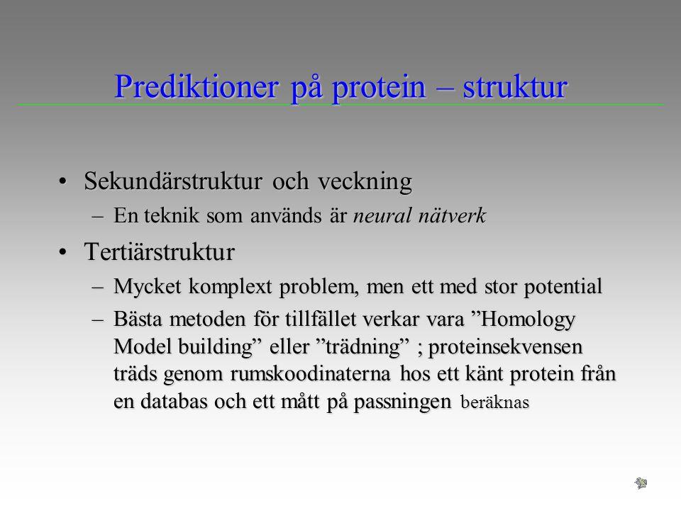 Prediktioner på protein – struktur Sekundärstruktur och veckningSekundärstruktur och veckning –En teknik som används är neural nätverk Tertiärstruktur