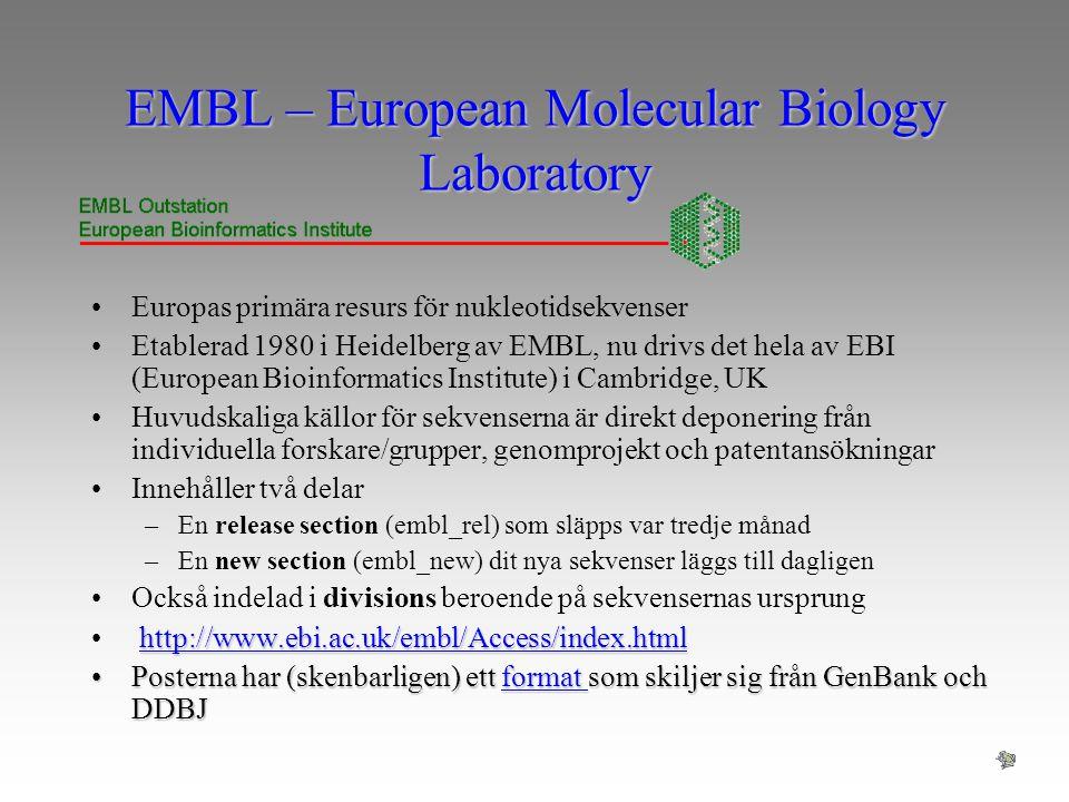 EMBL – European Molecular Biology Laboratory Europas primära resurs för nukleotidsekvenser Etablerad 1980 i Heidelberg av EMBL, nu drivs det hela av E