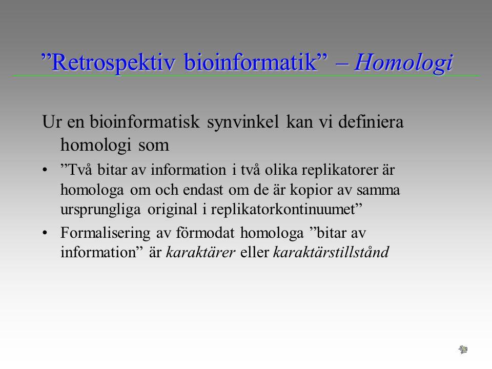 """""""Retrospektiv bioinformatik"""" – Homologi Ur en bioinformatisk synvinkel kan vi definiera homologi som """"Två bitar av information i två olika replikatore"""
