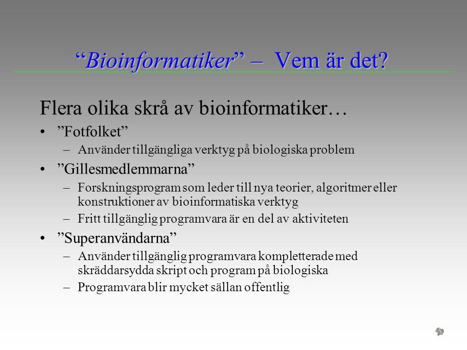 """""""Bioinformatiker"""" – Vem är det? Flera olika skrå av bioinformatiker… """"Fotfolket"""" –Använder tillgängliga verktyg på biologiska problem """"Gillesmedlemmar"""