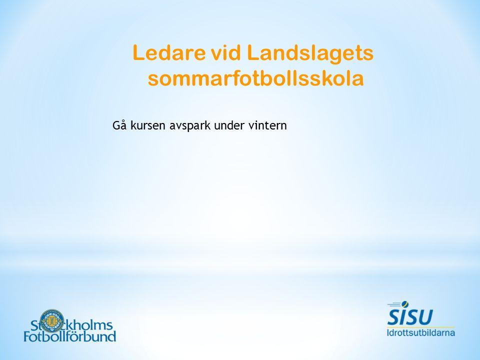 Ledare vid Landslagets sommarfotbollsskola Gå kursen avspark under vintern