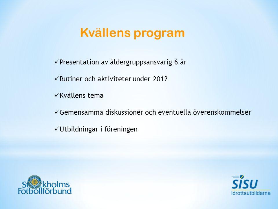 Kvällens program Presentation av åldergruppsansvarig 6 år Rutiner och aktiviteter under 2012 Kvällens tema Gemensamma diskussioner och eventuella överenskommelser Utbildningar i föreningen