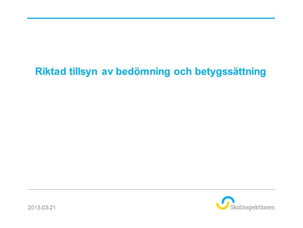 Riktad tillsyn av bedömning och betygssättning 2013-03-21