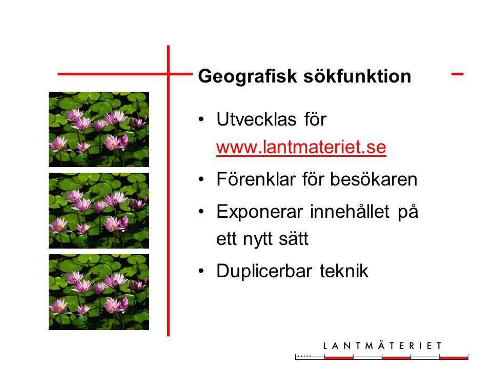 Geografisk sökfunktion Utvecklas för www.lantmateriet.se www.lantmateriet.se Förenklar för besökaren Exponerar innehållet på ett nytt sätt Duplicerbar teknik