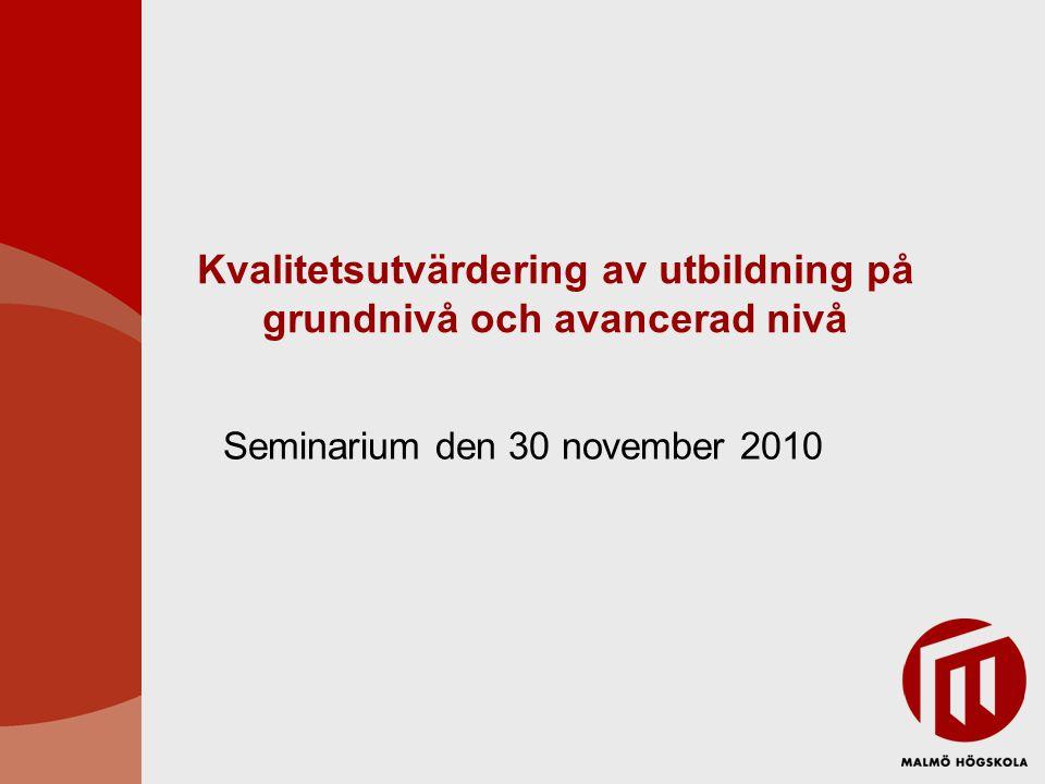 Kvalitetsutvärdering av utbildning på grundnivå och avancerad nivå Seminarium den 30 november 2010