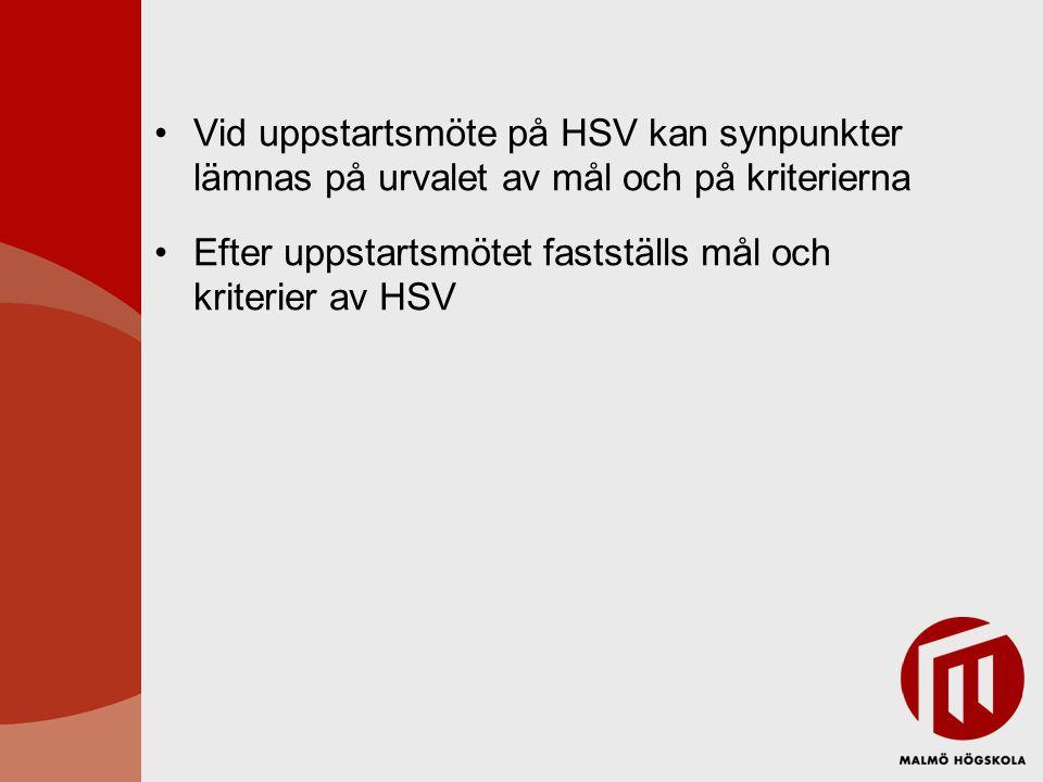 Vid uppstartsmöte på HSV kan synpunkter lämnas på urvalet av mål och på kriterierna Efter uppstartsmötet fastställs mål och kriterier av HSV