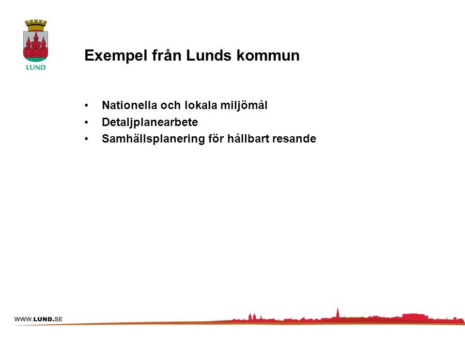 Exempel från Lunds kommun Nationella och lokala miljömål Detaljplanearbete Samhällsplanering för hållbart resande
