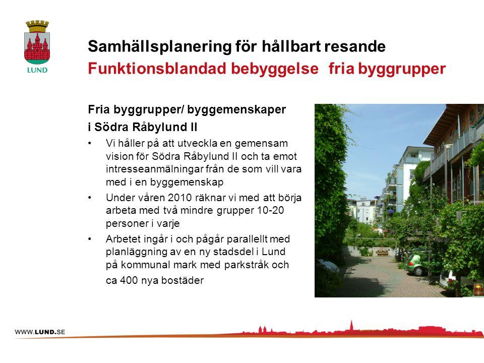 Samhällsplanering för hållbart resande Funktionsblandad bebyggelse fria byggrupper Fria byggrupper/ byggemenskaper i Södra Råbylund II Vi håller på at