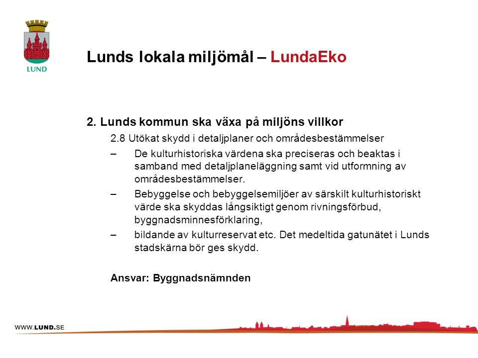 2. Lunds kommun ska växa på miljöns villkor 2.8 Utökat skydd i detaljplaner och områdesbestämmelser –De kulturhistoriska värdena ska preciseras och be