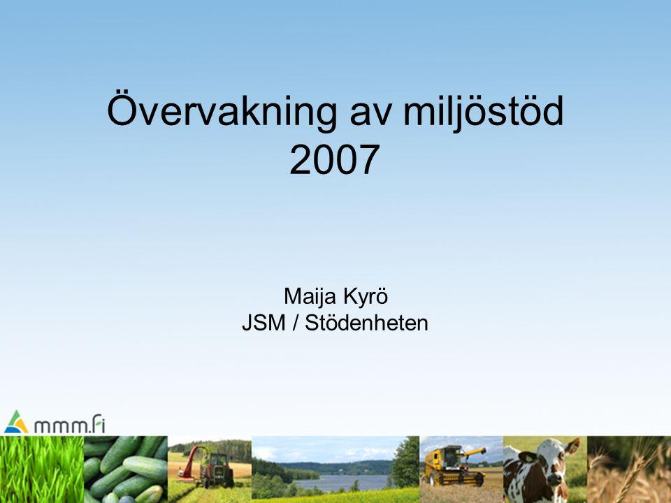 Övervakning av miljöstöd 2007 Maija Kyrö JSM / Stödenheten
