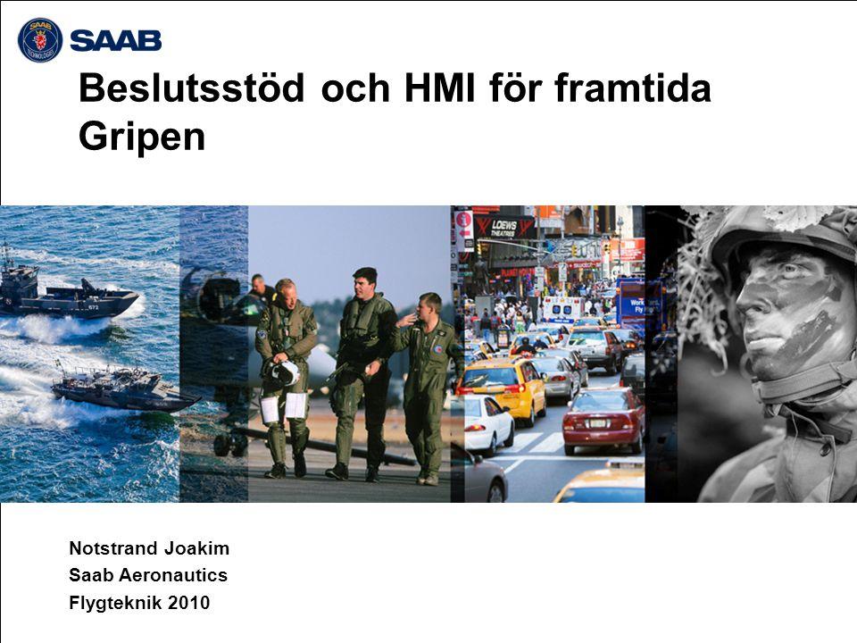 Beslutsstöd och HMI för framtida Gripen Notstrand Joakim Saab Aeronautics Flygteknik 2010
