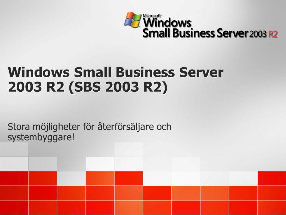 Windows Small Business Server 2003 R2 (SBS 2003 R2) Stora möjligheter för återförsäljare och systembyggare!