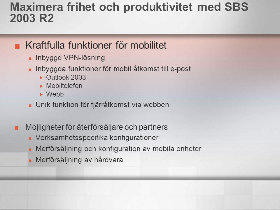 Kraftfulla funktioner för mobilitet Inbyggd VPN-lösning Inbyggda funktioner för mobil åtkomst till e-post  Outlook 2003  Mobiltelefon  Webb Unik fu