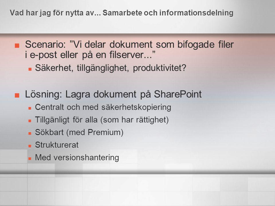 """Scenario: """"Vi delar dokument som bifogade filer i e-post eller på en filserver..."""" Säkerhet, tillgänglighet, produktivitet? Lösning: Lagra dokument på"""