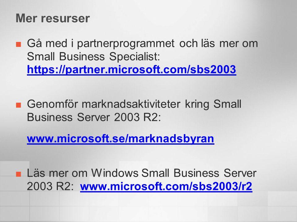 Mer resurser Gå med i partnerprogrammet och läs mer om Small Business Specialist: https://partner.microsoft.com/sbs2003 https://partner.microsoft.com/sbs2003 Genomför marknadsaktiviteter kring Small Business Server 2003 R2: www.microsoft.se/marknadsbyran Läs mer om Windows Small Business Server 2003 R2: www.microsoft.com/sbs2003/r2www.microsoft.com/sbs2003/r2