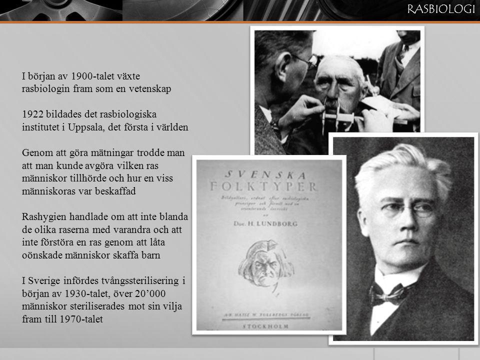 I början av 1900-talet växte rasbiologin fram som en vetenskap 1922 bildades det rasbiologiska institutet i Uppsala, det första i världen Genom att gö