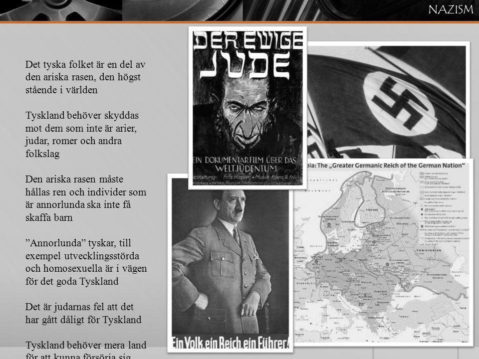NAZISM Det tyska folket är en del av den ariska rasen, den högst stående i världen Tyskland behöver skyddas mot dem som inte är arier, judar, romer oc