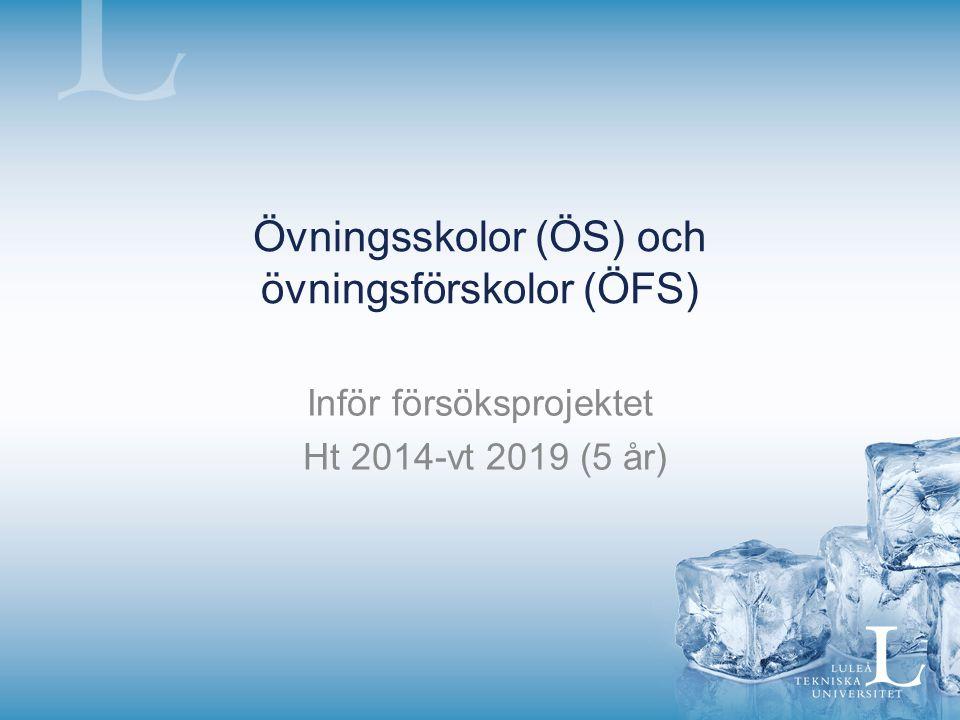 Övningsskolor (ÖS) och övningsförskolor (ÖFS) Inför försöksprojektet Ht 2014-vt 2019 (5 år)