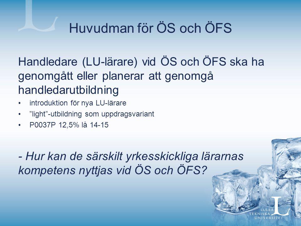 Huvudman för ÖS och ÖFS Handledare (LU-lärare) vid ÖS och ÖFS ska ha genomgått eller planerar att genomgå handledarutbildning introduktion för nya LU-lärare light -utbildning som uppdragsvariant P0037P 12,5% lå 14-15 - Hur kan de särskilt yrkesskickliga lärarnas kompetens nyttjas vid ÖS och ÖFS?
