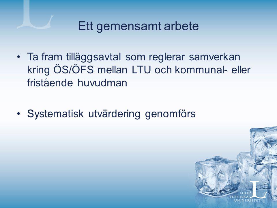 Ett gemensamt arbete Ta fram tilläggsavtal som reglerar samverkan kring ÖS/ÖFS mellan LTU och kommunal- eller fristående huvudman Systematisk utvärdering genomförs
