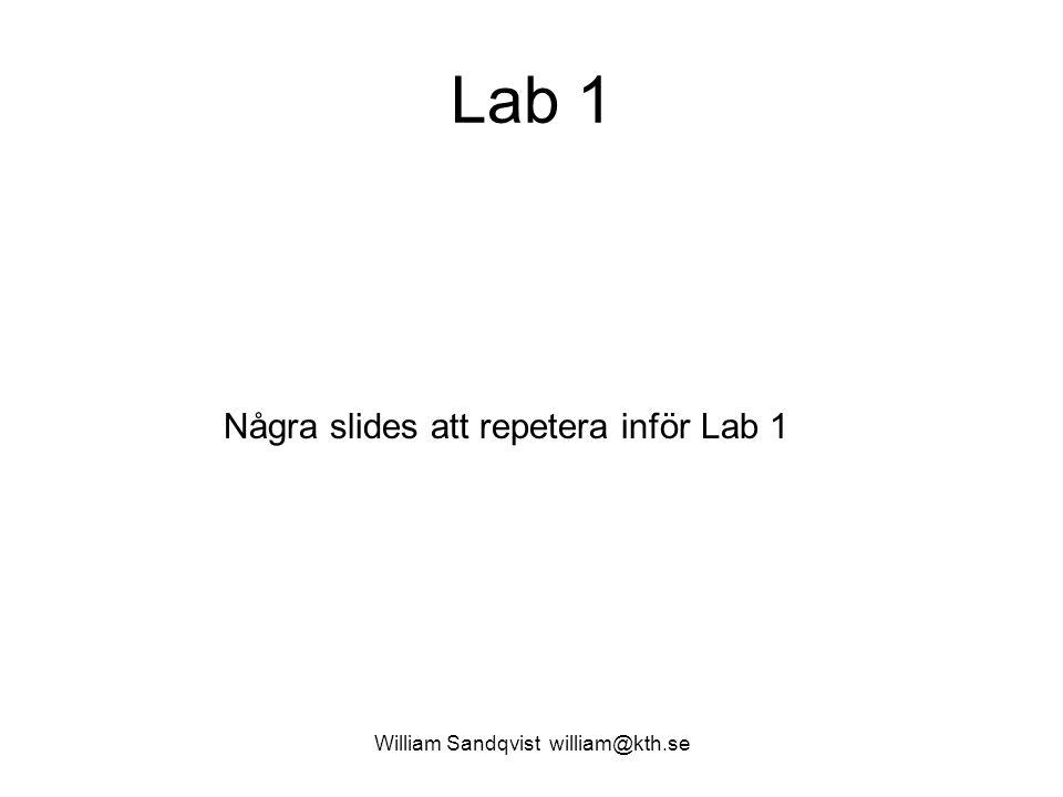 William Sandqvist william@kth.se Lab 1 Några slides att repetera inför Lab 1