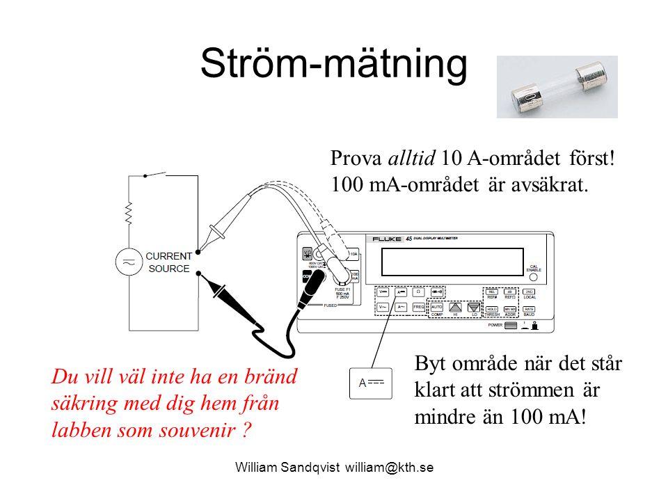 William Sandqvist william@kth.se Ström-mätning Prova alltid 10 A-området först! 100 mA-området är avsäkrat. Byt område när det står klart att strömmen