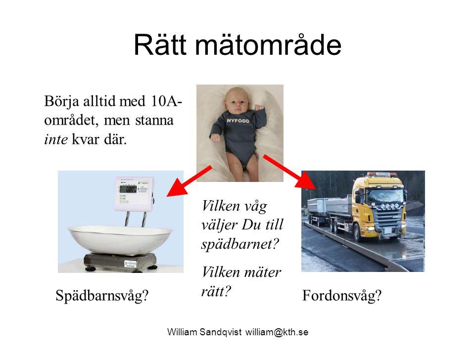 William Sandqvist william@kth.se Rätt mätområde Spädbarnsvåg?Fordonsvåg.