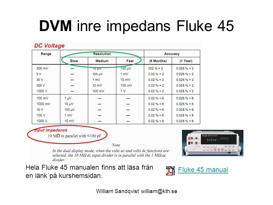William Sandqvist william@kth.se DVM inre impedans Fluke 45 Fluke 45 manual Hela Fluke 45 manualen finns att läsa från en länk på kurshemsidan.