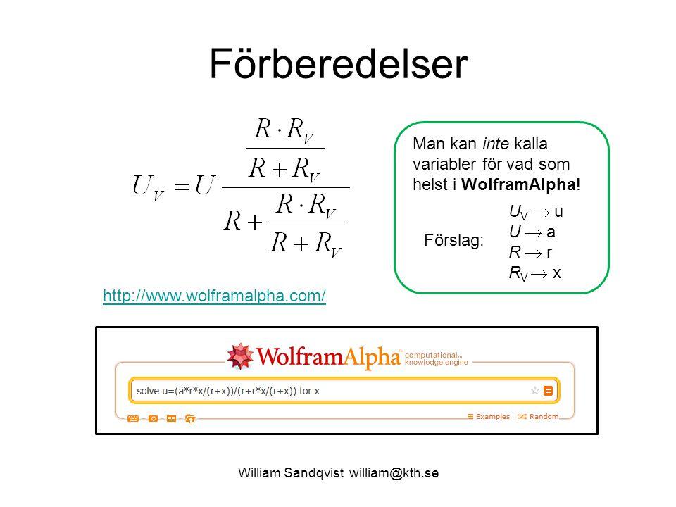 William Sandqvist william@kth.se Förberedelser http://www.wolframalpha.com/ U V  u U  a R  r R V  x Man kan inte kalla variabler för vad som helst i WolframAlpha.