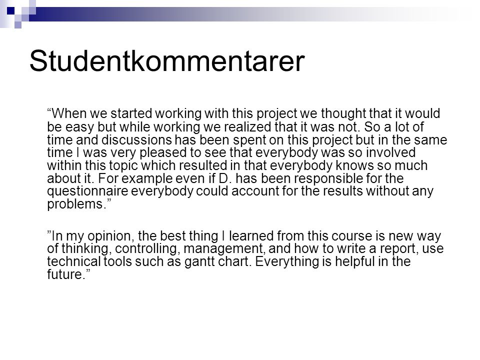 "Studentkommentarer ""When we started working with this project we thought that it would be easy but while working we realized that it was not. So a lot"