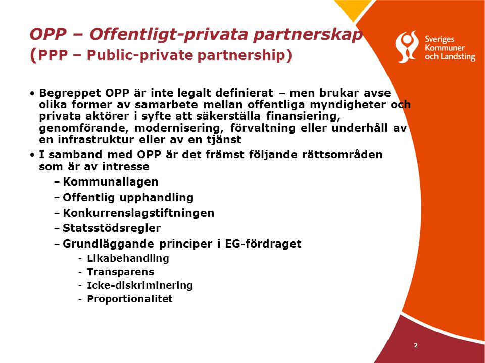 2 OPP – Offentligt-privata partnerskap ( PPP – Public-private partnership) Begreppet OPP är inte legalt definierat – men brukar avse olika former av s
