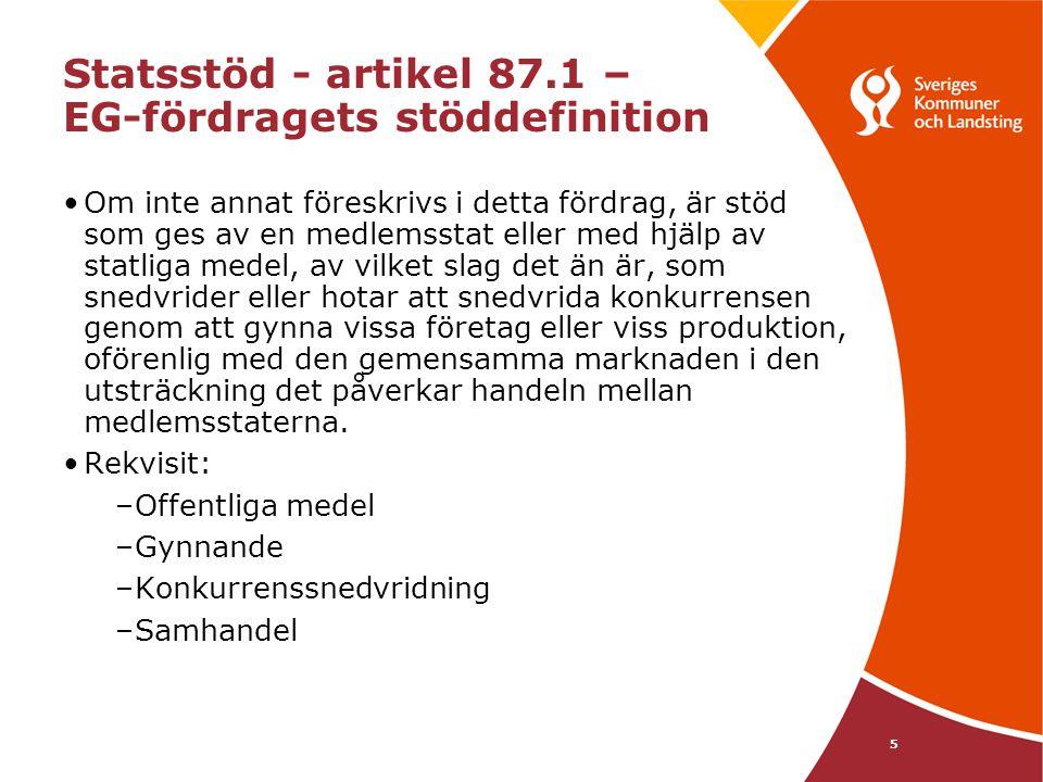 5 Statsstöd - artikel 87.1 – EG-fördragets stöddefinition Om inte annat föreskrivs i detta fördrag, är stöd som ges av en medlemsstat eller med hjälp