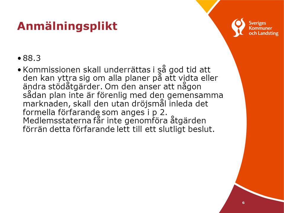 6 Anmälningsplikt 88.3 Kommissionen skall underrättas i så god tid att den kan yttra sig om alla planer på att vidta eller ändra stödåtgärder. Om den