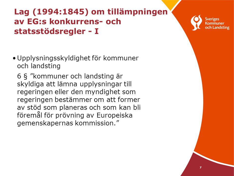 """7 Lag (1994:1845) om tillämpningen av EG:s konkurrens- och statsstödsregler - I Upplysningsskyldighet för kommuner och landsting 6 § """"kommuner och lan"""