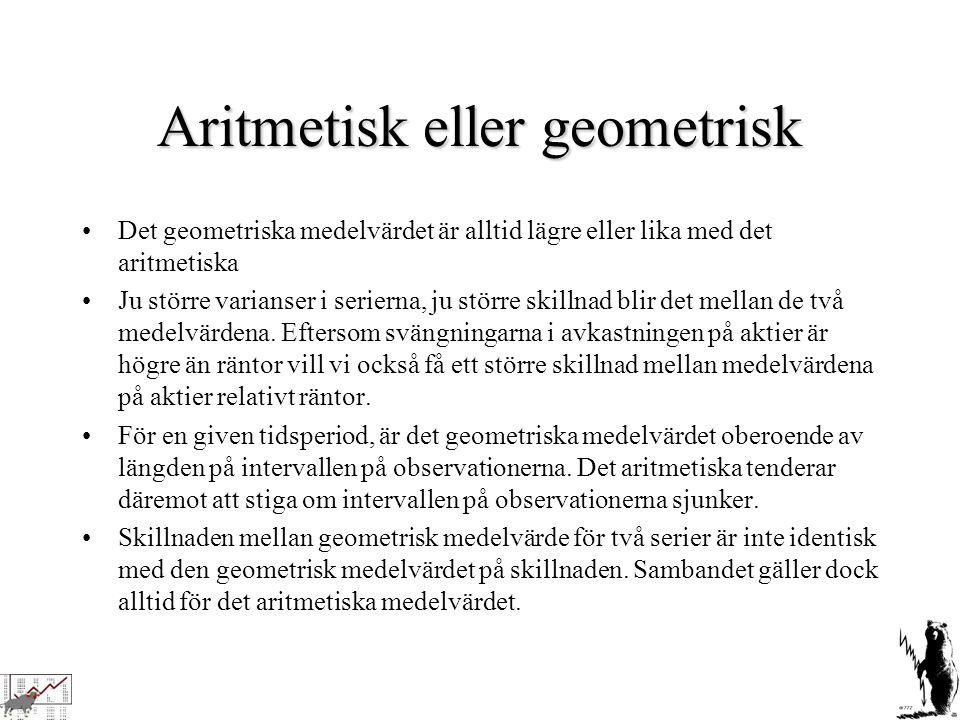 Aritmetisk eller geometrisk Det geometriska medelvärdet är alltid lägre eller lika med det aritmetiska Ju större varianser i serierna, ju större skill