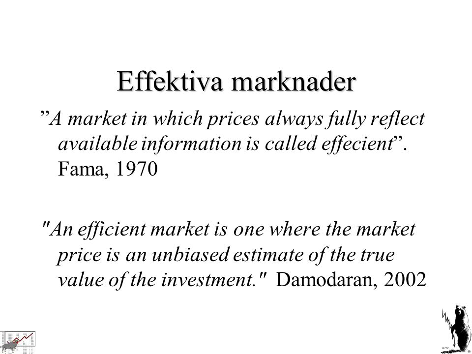 Effektiva marknader A market in which prices always fully reflect available information is called effecient .