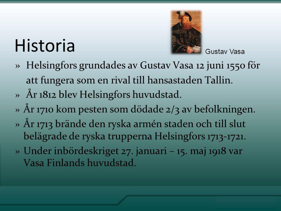 Historia » Helsingfors grundades av Gustav Vasa 12 juni 1550 för att fungera som en rival till hansastaden Tallin.