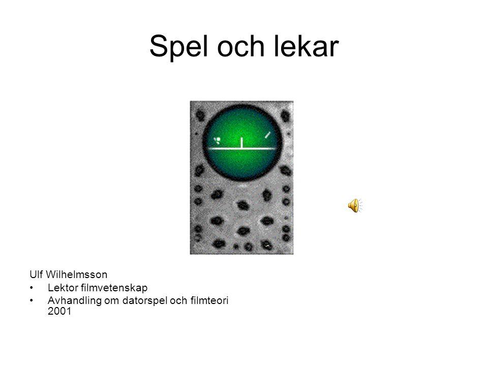 Spel och lekar Ulf Wilhelmsson Lektor filmvetenskap Avhandling om datorspel och filmteori 2001