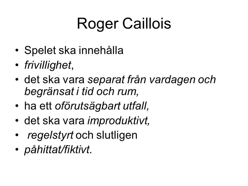 Roger Caillois Utöver dessa parametrar, regler kontra frihet, ger Caillois också sex villkor som utgör grunden för att man alls kan tala om att det är just ett spel eller lek det handlar om.
