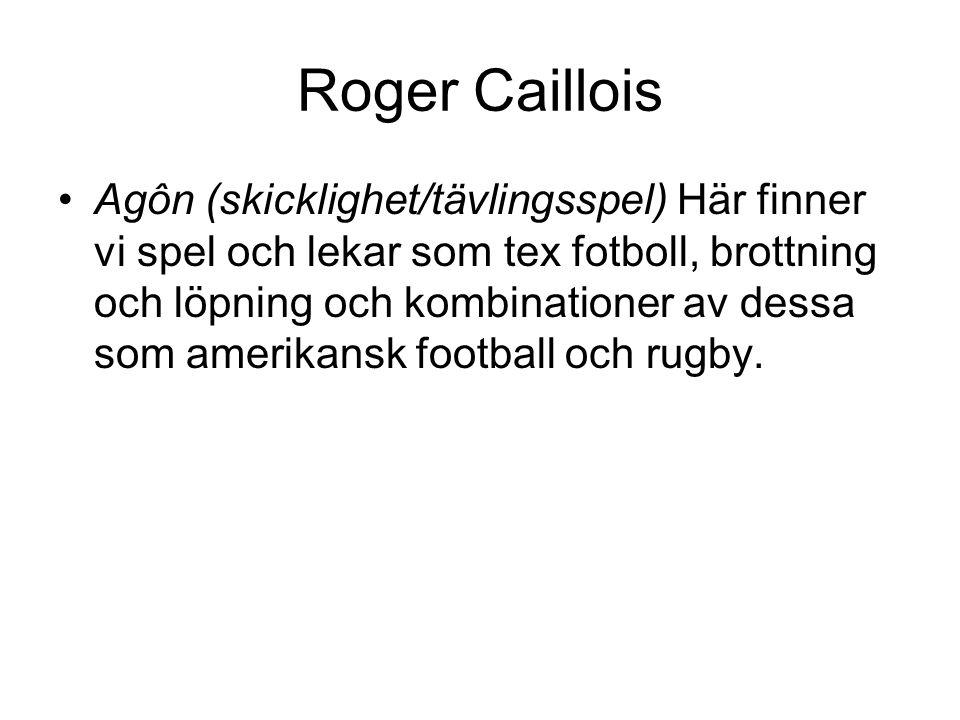 Roger Caillois Caillois kategoriserar också olika typer av spel och lekar efter deras centrala egenskaper.
