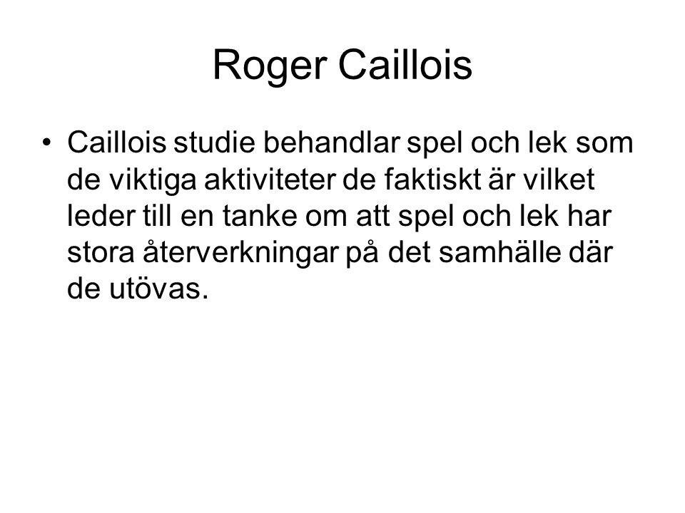 Roger Caillois Caillois studie behandlar spel och lek som de viktiga aktiviteter de faktiskt är vilket leder till en tanke om att spel och lek har stora återverkningar på det samhälle där de utövas.