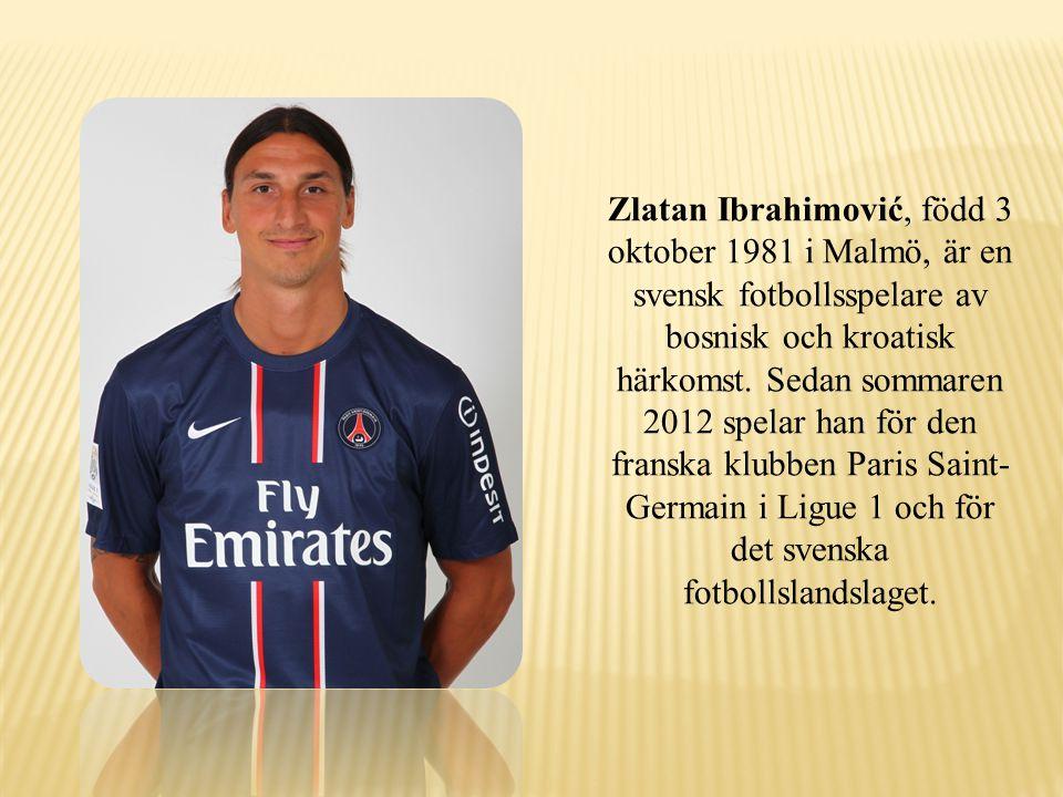 Zlatan Ibrahimović, född 3 oktober 1981 i Malmö, är en svensk fotbollsspelare av bosnisk och kroatisk härkomst. Sedan sommaren 2012 spelar han för den
