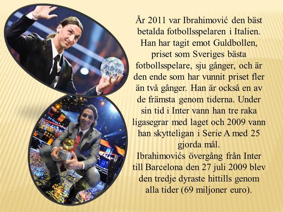 År 2011 var Ibrahimović den bäst betalda fotbollsspelaren i Italien. Han har tagit emot Guldbollen, priset som Sveriges bästa fotbollsspelare, sju gån
