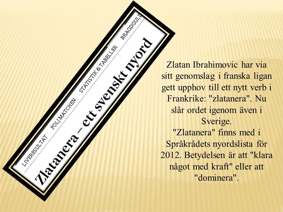Zlatan Ibrahimovic har via sitt genomslag i franska ligan gett upphov till ett nytt verb i Frankrike: