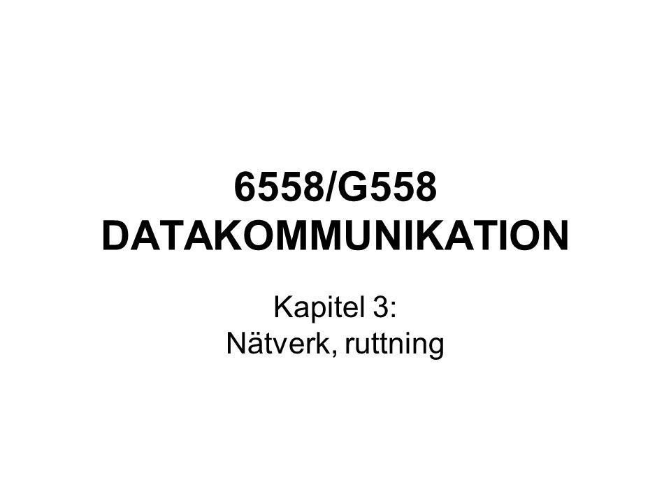 6558/G558 DATAKOMMUNIKATION Kapitel 3: Nätverk, ruttning