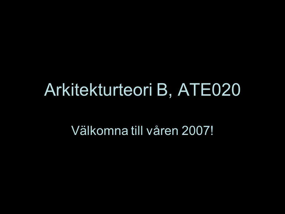 Arkitekturteori B, ATE020 Välkomna till våren 2007!