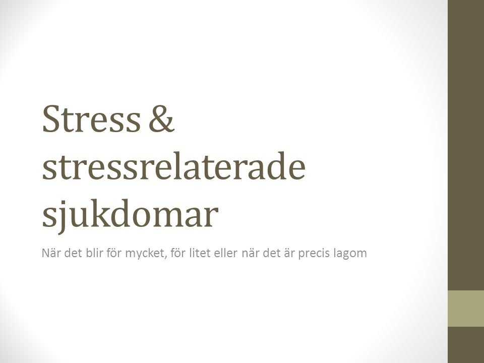 Stress & stressrelaterade sjukdomar När det blir för mycket, för litet eller när det är precis lagom